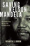 Saving Nelson Mandela, Kenneth S. Broun, 0199740224
