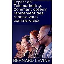 Expert en Telemarketing, Comment obtenir rapidement des rendez-vous commerciaux (French Edition)