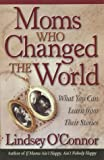 Moms Who Have Changed the World, Lindsey O'Connor, 1565076559