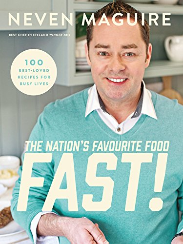 The Nation's Favorite Food Fast: 100 Best-Loved Recipes For Busy Lives by Neven Maguire
