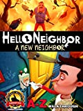 HELLO NEIGHBOR A-Z WALKTHROUGH, STRATEGIES, GAME GUIDE & TIPS, CHEATS & TRICKS