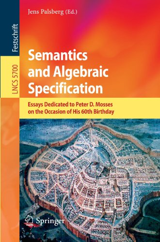 Semantics and Algebraic Specification: Essays Dedicated to Peter D. Mosses on the Occasion of His 60th Birthday (Lecture Notes in Computer Science)