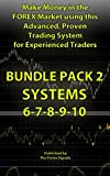 Make Money in the Forex Market using this Advanced, Proven Trading System for Experienced Traders: BUNDLE PACK 2: Includes SYSTEMS 6-7-8-9-10
