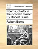 Poems, Chiefly in the Scottish Dialect by Robert Burns, Robert Burns, 1140952900