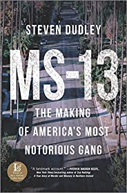 MS-13: The Making of America's Most Notorious