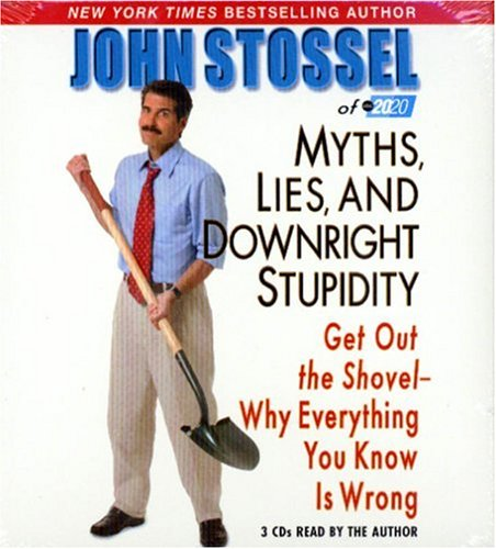 Myths, Lies and Downright Stupidity: Why Everything You Know Is Wrong