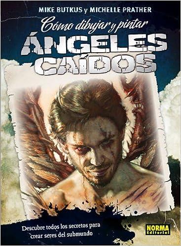 Cómo Dibujar Y Pintar Ángeles Caídos LIBROS TEÓRICOS EUROPEO: Amazon.es: Mike Butkus, Michelle Prather: Libros