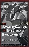 The Avant-Garde in Interwar England: Medieval Modernism and the London Underground