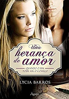 Uma herança de amor: Quando o fim pode ser o começo por [Barros, Lycia, barros, lycia]