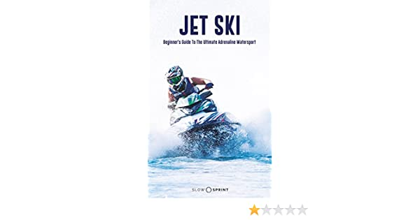 Amazon jet ski beginners guide to the ultimate adrenaline amazon jet ski beginners guide to the ultimate adrenaline watersport ebook slow sprint kindle store fandeluxe Image collections