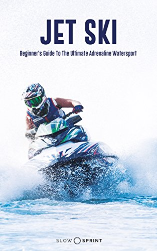 Amazon jet ski beginners guide to the ultimate adrenaline jet ski beginners guide to the ultimate adrenaline watersport by sprint slow fandeluxe Image collections