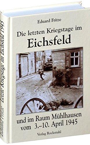 Die letzten Kriegstage im Eichsfeld und im Altkreis Mühlhausen vom 3.-10. April 1945