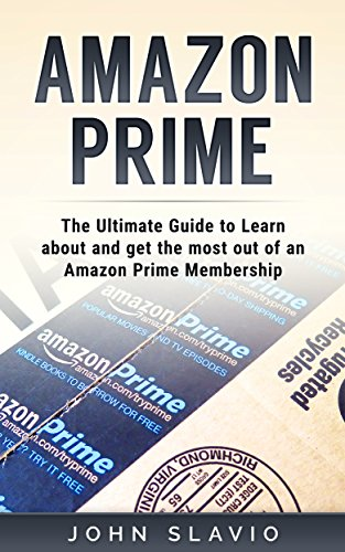 Amazon Prime: The Ultimate Guide to get the most out of an Amazon Prime Membership and Kindle Unlimited using Amazon Prime Shipping, Instant Video etc. ... Echo  and Amazon Prime Photos Book 1)