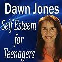 Self Esteem for Teenagers Speech by Dawn Jones Narrated by Dawn Jones