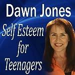 Self Esteem for Teenagers | Dawn Jones