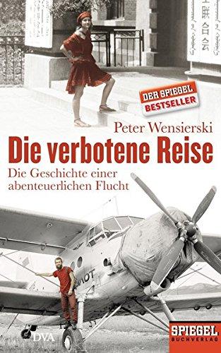 Die verbotene Reise: Die Geschichte einer abenteuerlichen Flucht - Ein SPIEGEL-Buch