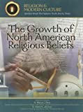 The Growth of North American Religious Beliefs, Jonathan S. McIntosh and Kenneth R. McIntosh, 1590849752