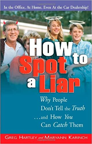 How To Spot A Liar Why People Don T Tell The Truth And How You Can Catch Them Hartley Gregory Karinch Maryann 9781564148407 Amazon Com Books