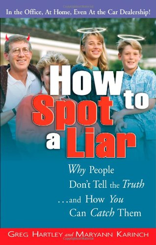 How to Spot a Liar: Why People Don't Tell the Truth… And How You Can Catch Them