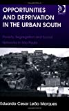 Opportunities and Deprivation in the Urban South : Poverty Segregation and Social Networks in São Paulo, Marques, Eduardo Cesar Leão, 1409442705
