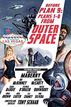 Before Plan 9: Plans 1-8 from Outer Space by [Schaab, Tony, Maberry, Jonathan, McKinney, Joe, McCarty, Michael, DiLouie, Craig, D'Orazio, Patrick, Dunwoody, David, Brown, Tonia, Carter, Greg, Chaney, DA]