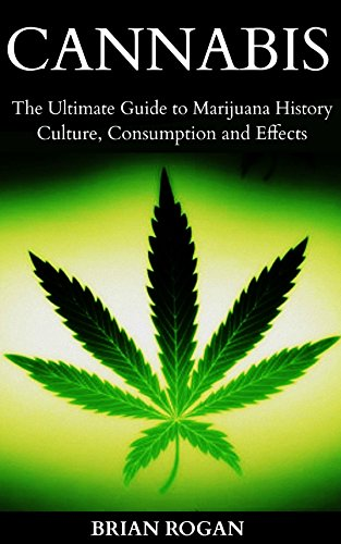 Cannabis: Ultimate Guide to History,Culture, Strains,