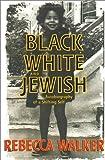 Black, White and Jewish, Rebecca Walker, 1573221694