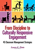 From Discipline to Culturally Responsive Engagement : 45 Classroom Management Strategies, Pinto, Laura E. (Elizabeth), 1452285217