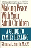 Making Peace with Your Adult Children, Shauna L. Smith, 0060975253
