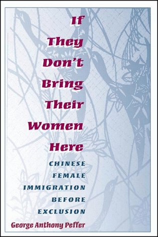 If They Don't Bring Their Women Here: Chinese Female Immigration before Exclusion (Asian American Experience)