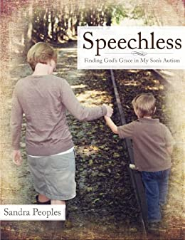 Speechless: Finding Gods Grace in My Sons Autism