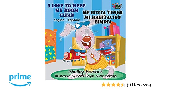 I Love to Keep My Room Clean - Me gusta tener mi habitación limpia: English Spanish Bilingual Edition (English Spanish Bilingual Collection): Shelley Admont ...