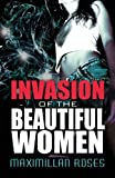 Invasion of the Beautiful Women, Maximillan Roses, 1627720030