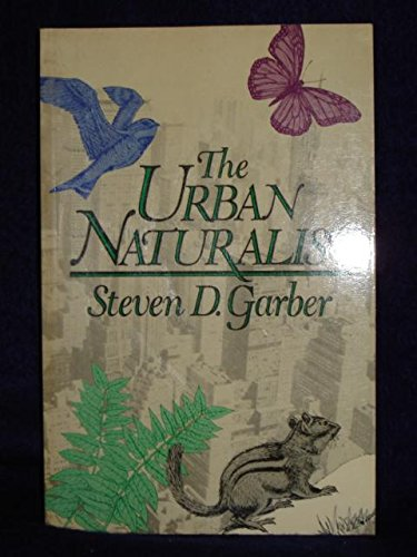 The Urban Naturalist (Wiley Science Editions), Garber, Steven Daniel