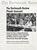 The Dartmouth Review Pleads Innocent: Twenty-Five Years of Being Threatened, Impugned, Vandalized, Sued, Suspended, and Bitten at the Ivy League's Most Controversial Conservative Newspaper