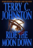 Ride the Moon Down, Terry C. Johnston, 0553090828