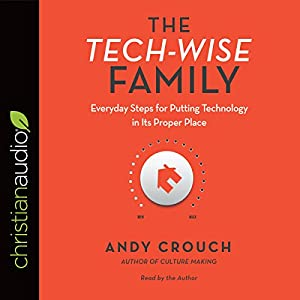 Download audiobook The Tech-Wise Family: Everyday Steps for Putting Technology in Its Proper Place