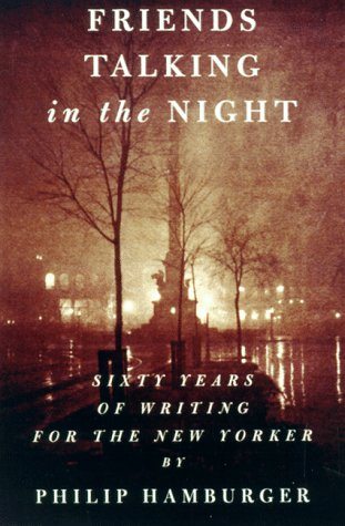 Friends Talking in the Night: Sixty Years of Writing for The New Yorker
