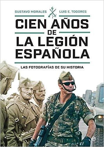Cien años de la Legión española: Las fotografías de su historia: Amazon.es: Morales, Gustavo, Togores, Luis E.: Libros