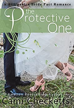 The Protective One (A Billionaire Bride Pact Romance Book 7) by [Checketts, Cami, Lewis,Jeanette, McConnell,Lucy, Hart,Taylor]