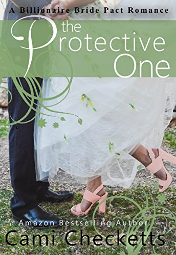 (The Protective One (Cami's Billionaire Bride Pact Romance Book 4))