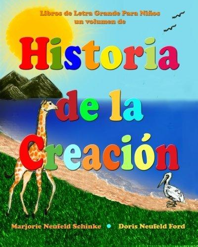 Historia de la Creacion: Libros de Letra grande para Niños (Libros De Letra Grande Para Ninos) (Spanish Edition) [Marjorie Neufeld Schinke] (Tapa Blanda)