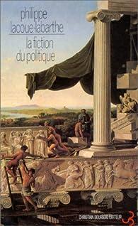 La Fiction du politique par Philippe Lacoue-Labarthe