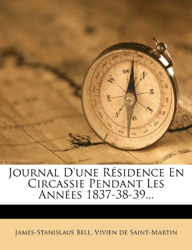 Journal D'Une Residence En Circassie Pendant Les Annees 1837-38-39... (French Edition)