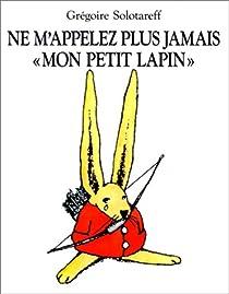 Ne m'appelez plus jamais 'mon petit lapin' par Solotareff