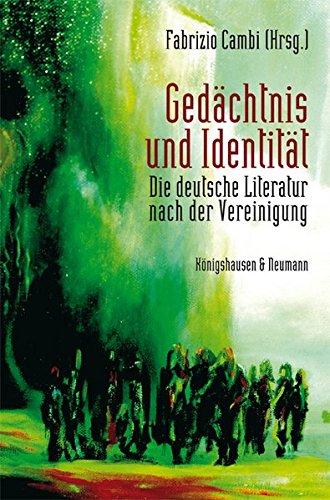 Gedächtnis und Identität: Die deutsche Literatur nach der Vereinigung
