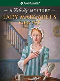 Lady Margaret's Ghost: A Felicity Mystery by Elizabeth McDavid Jones front cover