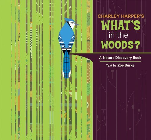 [(Charley Harper's What's in the Woods? A Nature Discovery Book: A216)] [ Text by Zoe Burke ] [April, 2013]