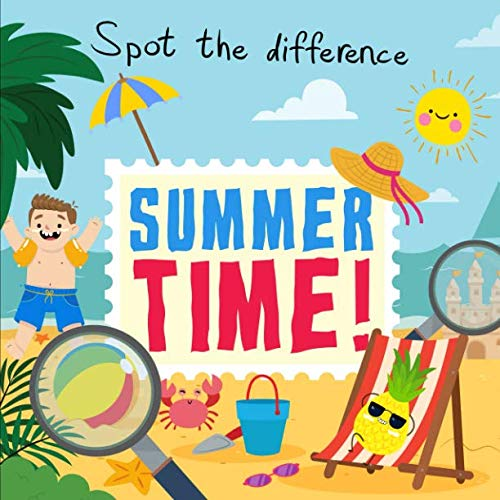 Spot the Difference - Summer Time!: A Fun Search and Solve Puzzle Book for 3-6 Year Olds