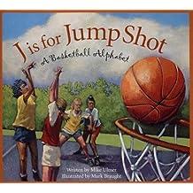 [(J Is for Jump Shot: A Basketball Alphabet )] [Author: Mike Ulmer] [Jan-2007]